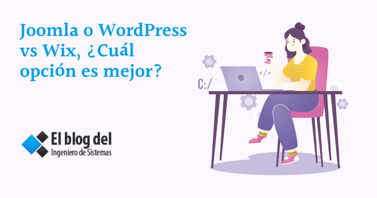Joomla o WordPress vs Wix, ¿Cuál opción es mejor