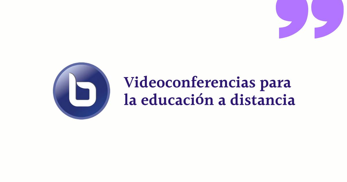 BigBlueButton, la herramienta de videoconferencias para la educación a distancia que más está gustando a los docentes